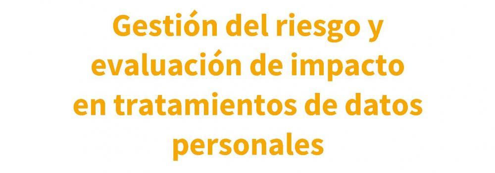 Gestión del riesgo y evaluación de impacto en tratamientos de datos personales